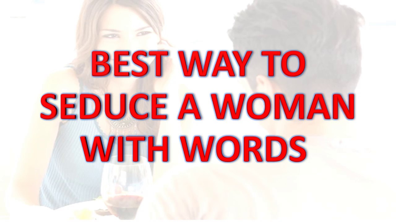 How to seduce a woman with words