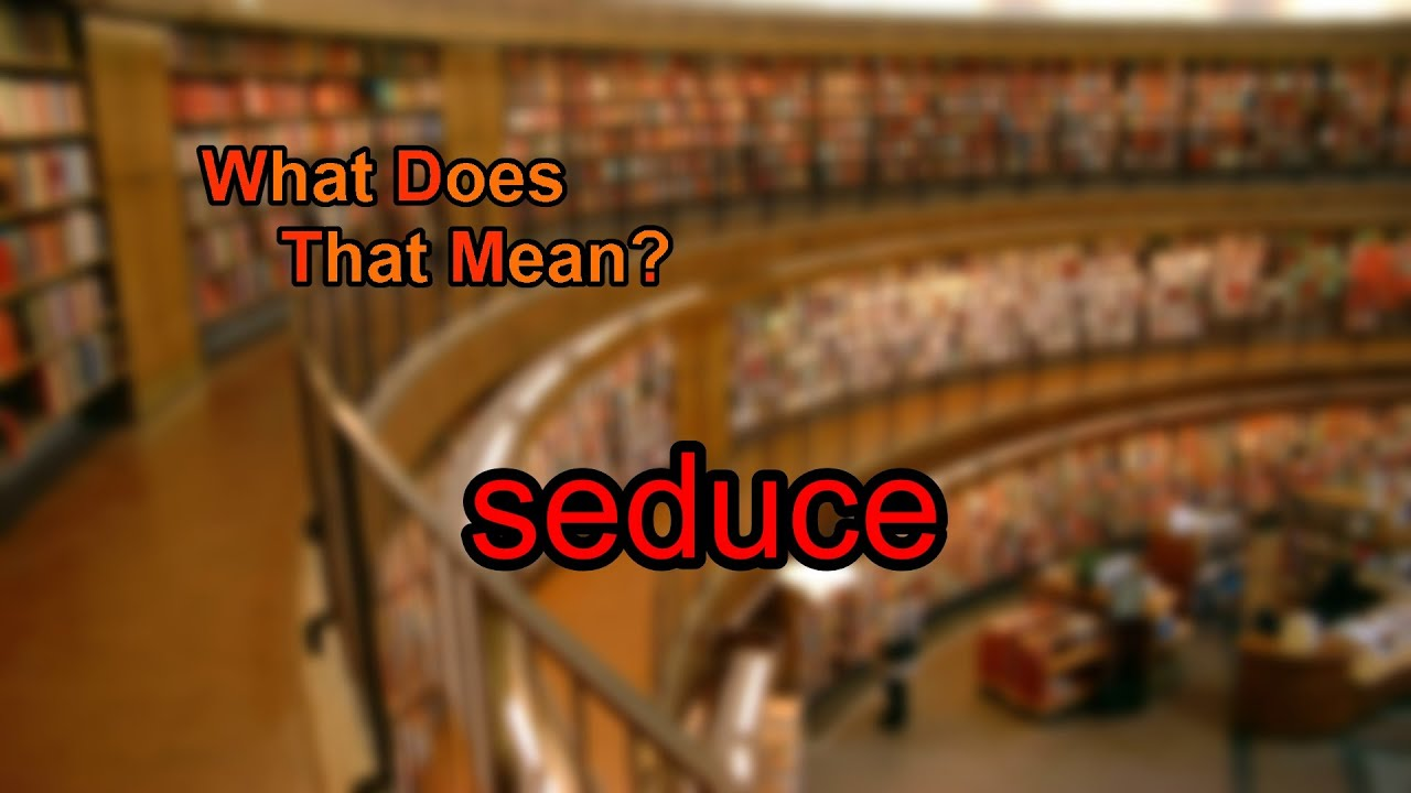 What does seduce someone mean