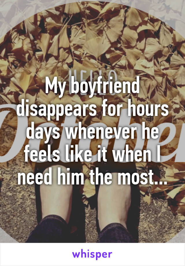 My boyfriend disappears for hours