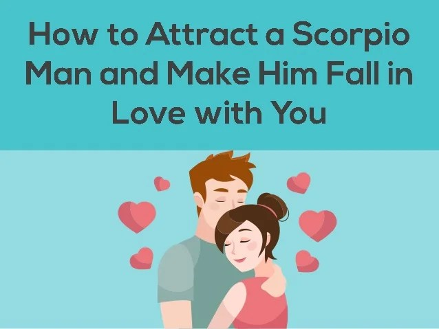 Make scorpio man fall in love