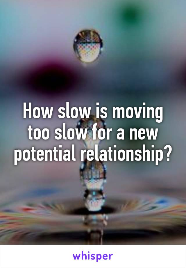 Relationship moving too slow