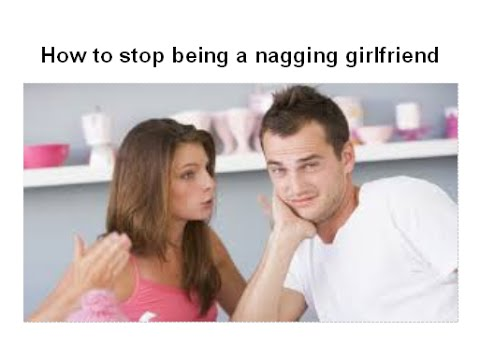 How to stop nagging my boyfriend