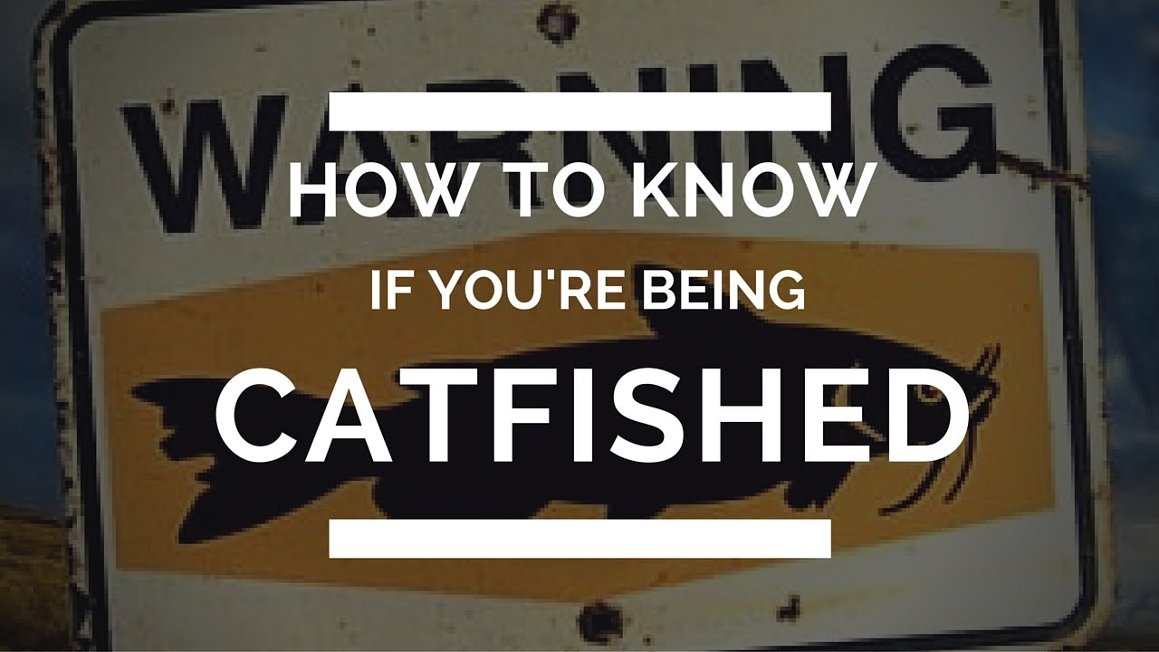How to know if you are being catfished