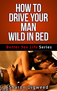 How to drive your man crazy sexually