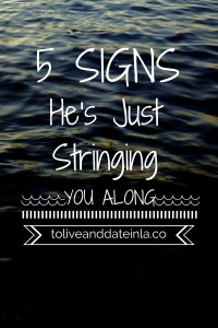 Signs hes stringing you along