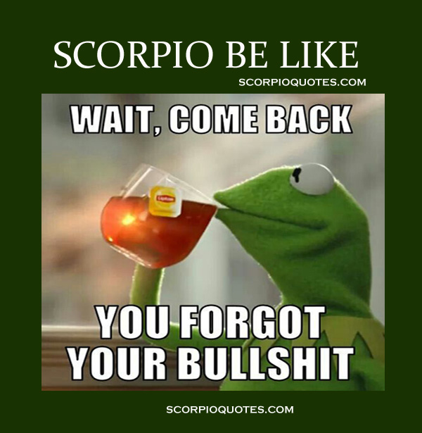 Why do scorpios come back